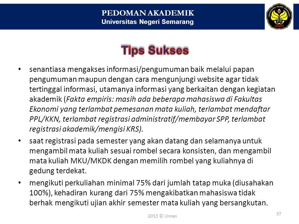 PEDOMAN AKADEMIK Universitas Negeri Semarang 37 2013 © Unnes senantiasa mengakses informasi/pengumuman baik melalui papan pengumuman maupun dengan car