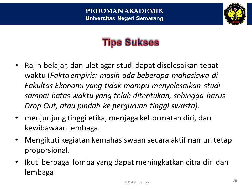 PEDOMAN AKADEMIK Universitas Negeri Semarang 38 2014 © Unnes Rajin belajar, dan ulet agar studi dapat diselesaikan tepat waktu (Fakta empiris: masih a
