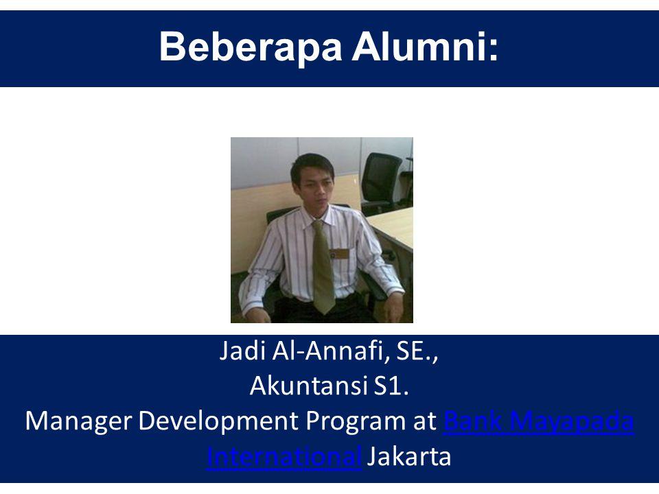 Beberapa Alumni: Jadi Al-Annafi, SE., Akuntansi S1. Manager Development Program at Bank Mayapada International JakartaBank Mayapada International
