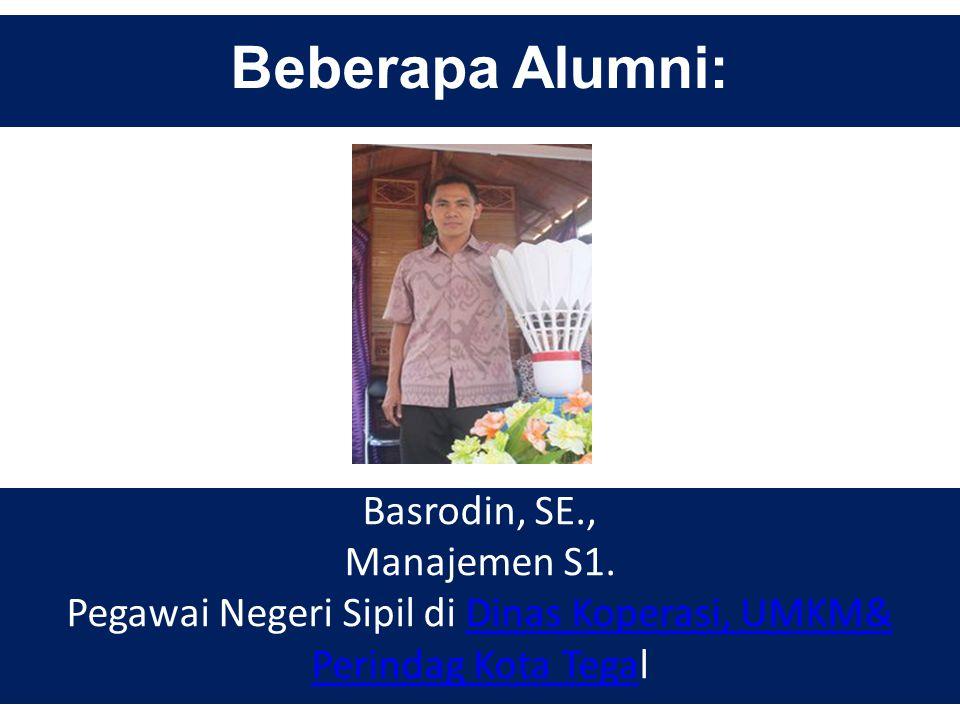 Beberapa Alumni: Basrodin, SE., Manajemen S1. Pegawai Negeri Sipil di Dinas Koperasi, UMKM& Perindag Kota TegalDinas Koperasi, UMKM& Perindag Kota Teg