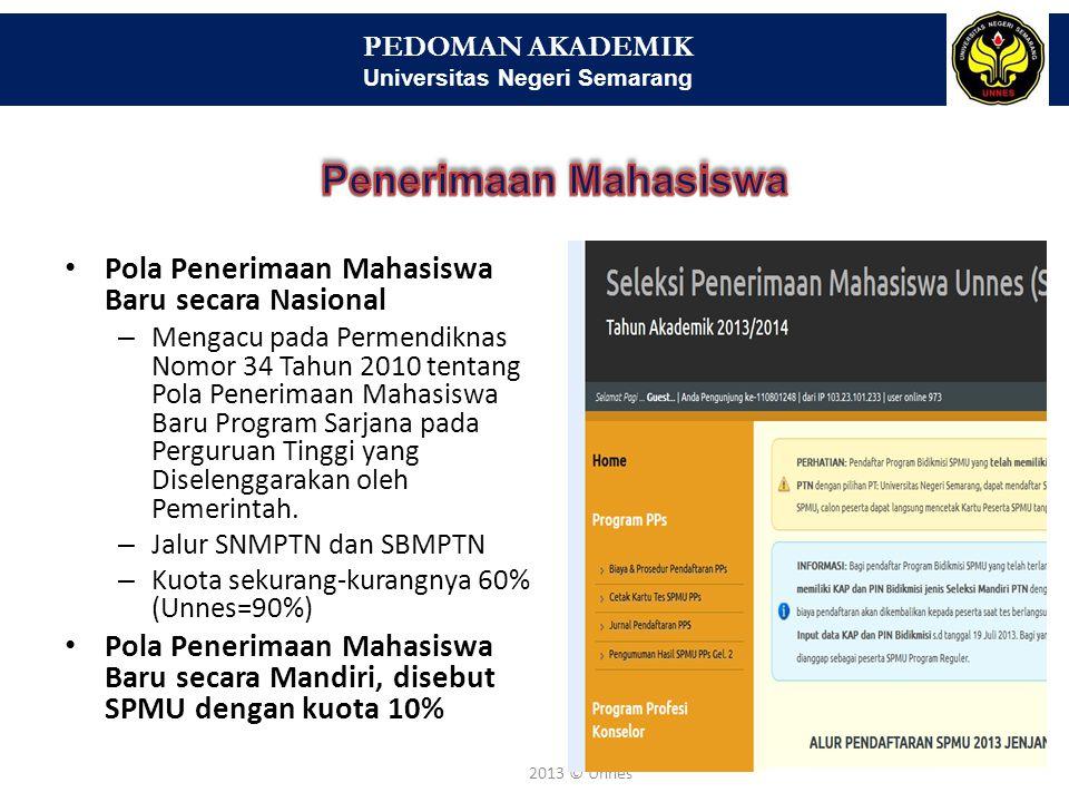 PEDOMAN AKADEMIK Universitas Negeri Semarang 5 2013 © Unnes Pola Penerimaan Mahasiswa Baru secara Nasional – Mengacu pada Permendiknas Nomor 34 Tahun