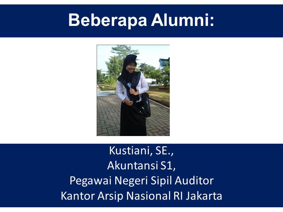 Beberapa Alumni: Kustiani, SE., Akuntansi S1, Pegawai Negeri Sipil Auditor Kantor Arsip Nasional RI Jakarta