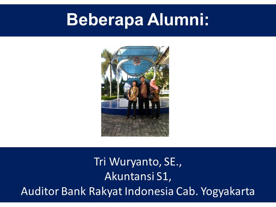 Beberapa Alumni: Tri Wuryanto, SE., Akuntansi S1, Auditor Bank Rakyat Indonesia Cab. Yogyakarta