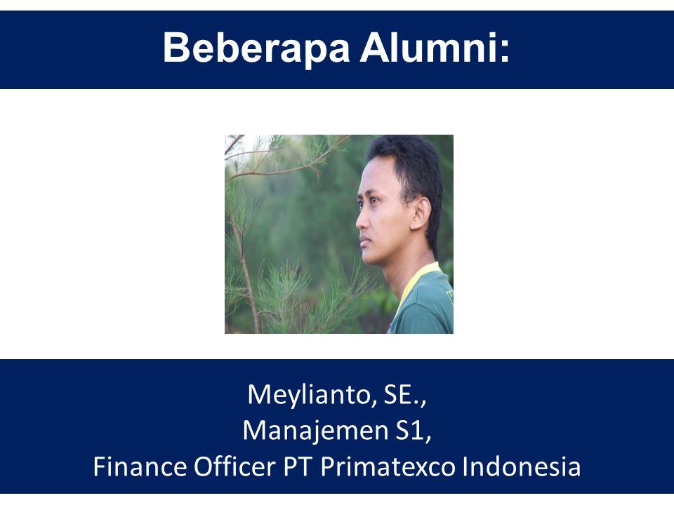 Beberapa Alumni: Meylianto, SE., Manajemen S1, Finance Officer PT Primatexco Indonesia