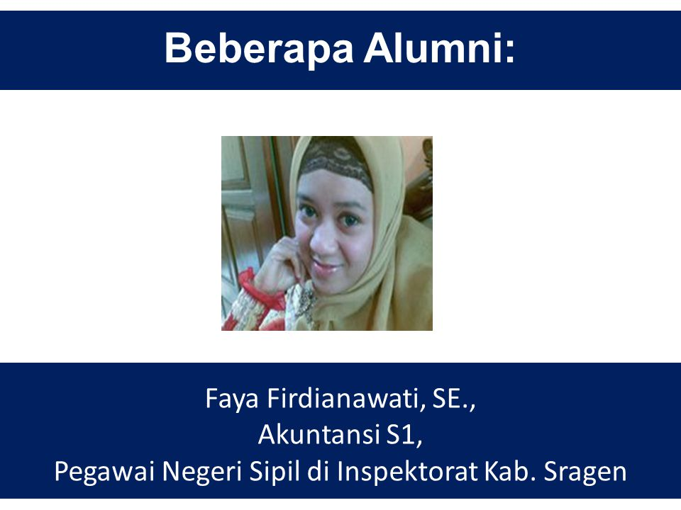 Beberapa Alumni: Faya Firdianawati, SE., Akuntansi S1, Pegawai Negeri Sipil di Inspektorat Kab. Sragen