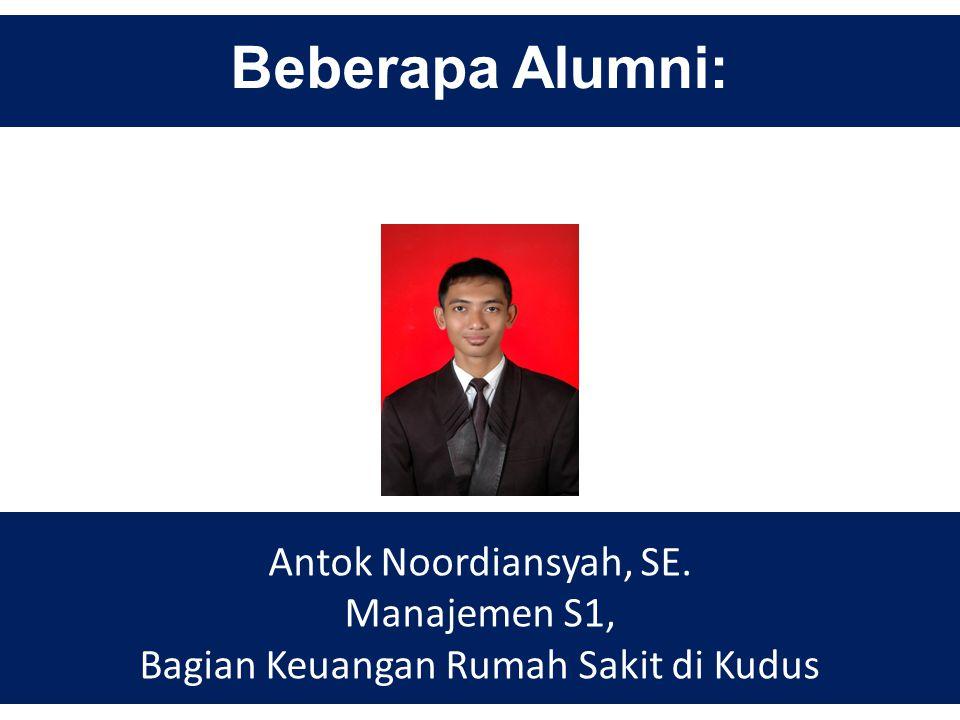 Beberapa Alumni: Antok Noordiansyah, SE. Manajemen S1, Bagian Keuangan Rumah Sakit di Kudus