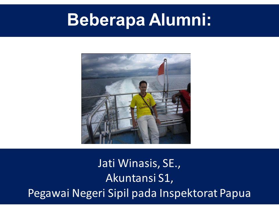 Beberapa Alumni: Jati Winasis, SE., Akuntansi S1, Pegawai Negeri Sipil pada Inspektorat Papua