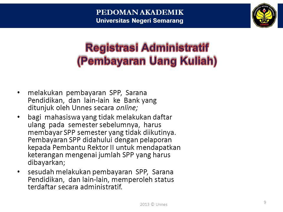 PEDOMAN AKADEMIK Universitas Negeri Semarang 9 2013 © Unnes melakukan pembayaran SPP, Sarana Pendidikan, dan lain-lain ke Bank yang ditunjuk oleh Unne