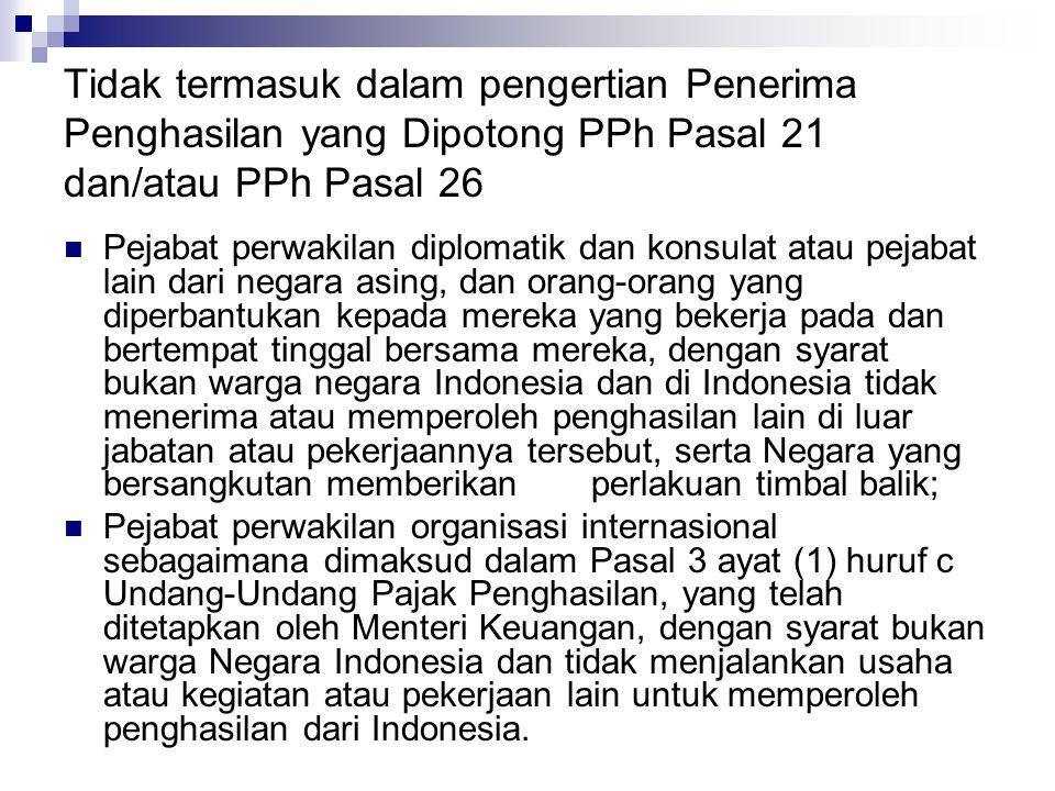 Tidak termasuk dalam pengertian Penerima Penghasilan yang Dipotong PPh Pasal 21 dan/atau PPh Pasal 26 Pejabat perwakilan diplomatik dan konsulat atau