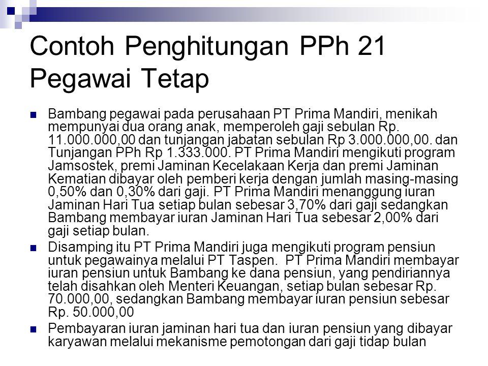 Contoh Penghitungan PPh 21 Pegawai Tetap Bambang pegawai pada perusahaan PT Prima Mandiri, menikah mempunyai dua orang anak, memperoleh gaji sebulan R
