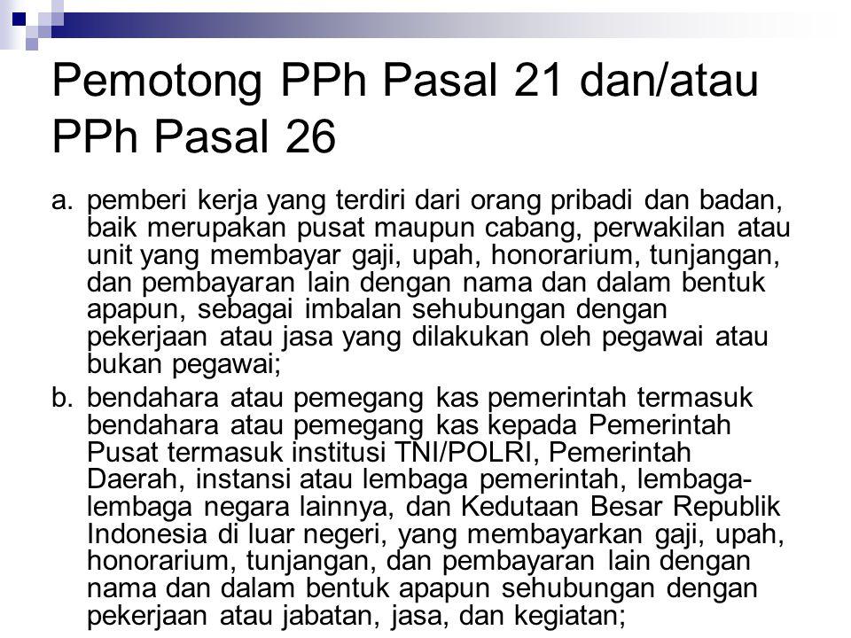 Pemotong PPh Pasal 21 dan/atau PPh Pasal 26 a.pemberi kerja yang terdiri dari orang pribadi dan badan, baik merupakan pusat maupun cabang, perwakilan
