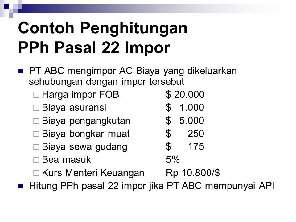 Contoh Penghitungan PPh Pasal 22 Impor PT ABC mengimpor AC Biaya yang dikeluarkan sehubungan dengan impor tersebut  Harga impor FOB$ 20.000  Biaya a