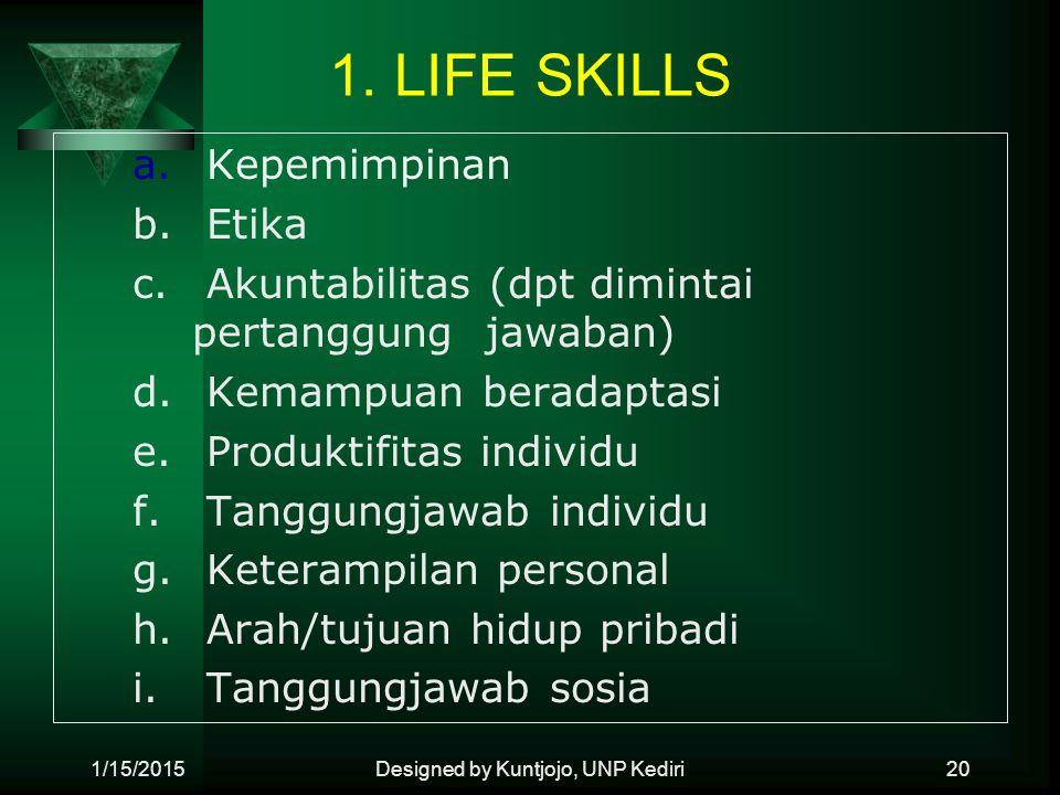 1. LIFE SKILLS a. Kepemimpinan b. Etika c. Akuntabilitas (dpt dimintai pertanggung jawaban) d. Kemampuan beradaptasi e. Produktifitas individu f. Tang
