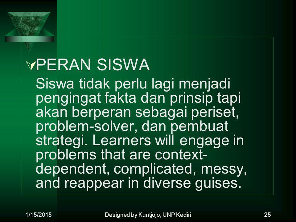  PERAN SISWA Siswa tidak perlu lagi menjadi pengingat fakta dan prinsip tapi akan berperan sebagai periset, problem-solver, dan pembuat strategi. Lea