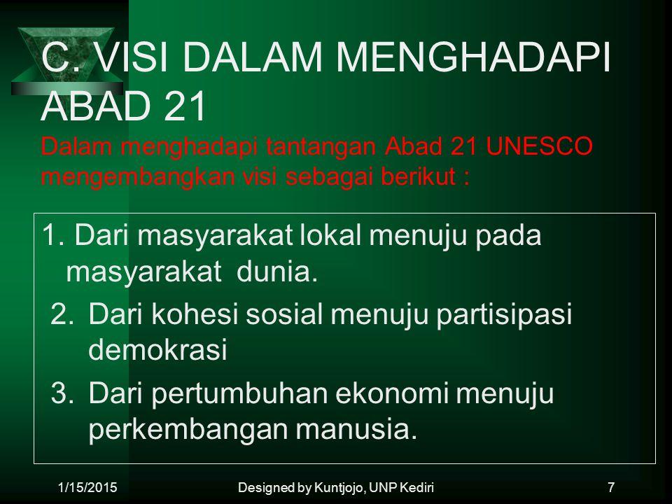 C. VISI DALAM MENGHADAPI ABAD 21 Dalam menghadapi tantangan Abad 21 UNESCO mengembangkan visi sebagai berikut : 1. Dari masyarakat lokal menuju pada m