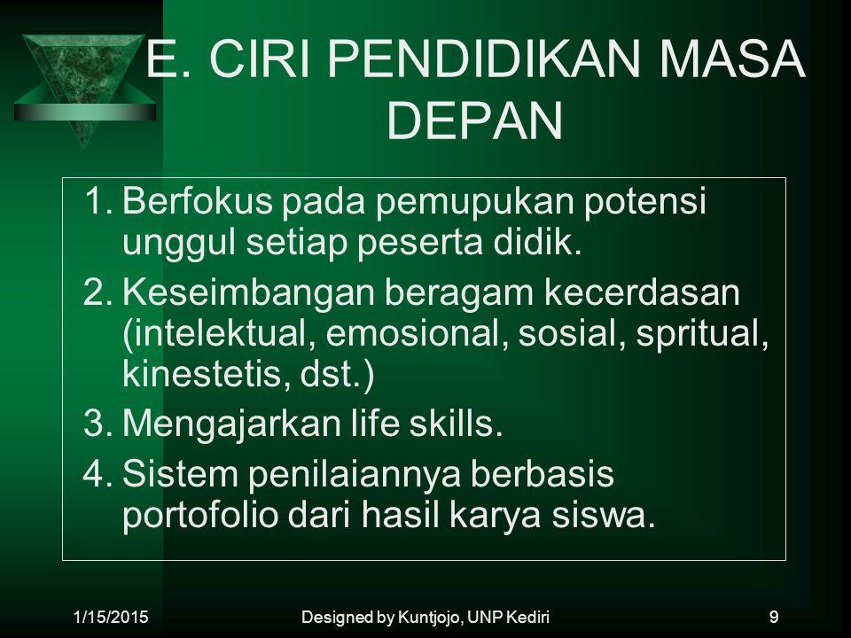 CIRI PENDIDIKAN MASA DEPAN (lanjutan) 5.Pembelajaran berbasis kehidupan nyata dan praktik di lapangan.