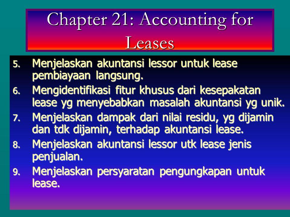 5. Menjelaskan akuntansi lessor untuk lease pembiayaan langsung. 6. Mengidentifikasi fitur khusus dari kesepakatan lease yg menyebabkan masalah akunta