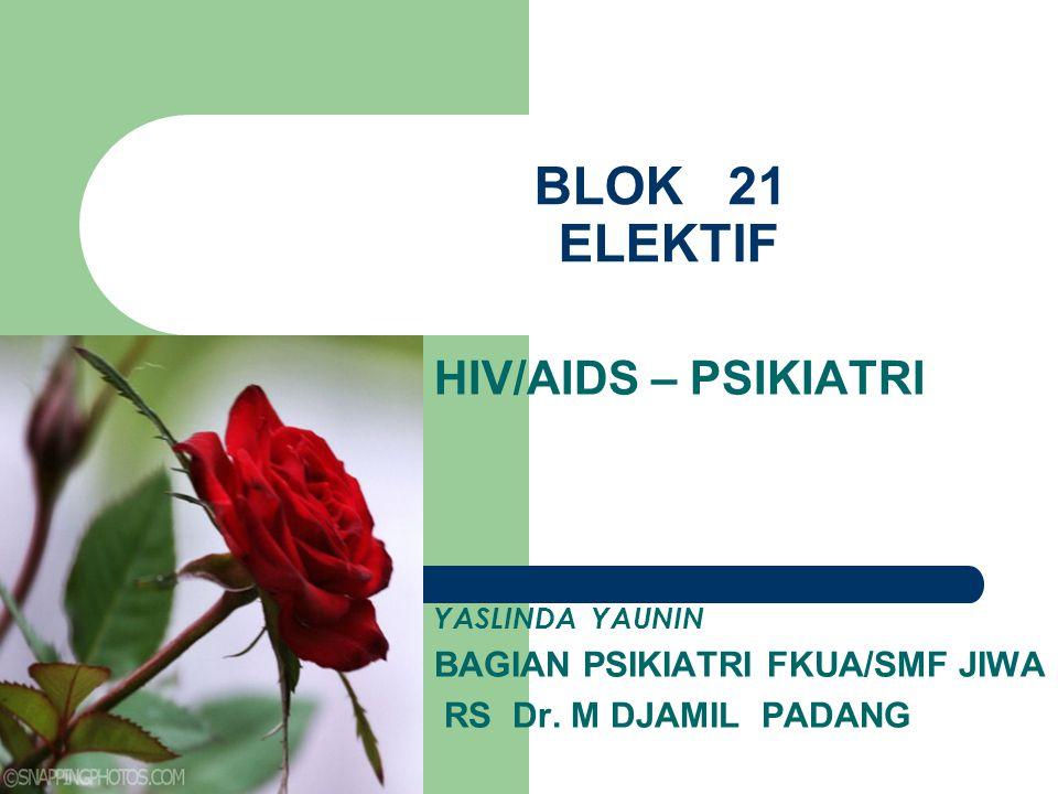 BLOK 21 ELEKTIF HIV/AIDS – PSIKIATRI YASLINDA YAUNIN BAGIAN PSIKIATRI FKUA/SMF JIWA RS Dr.