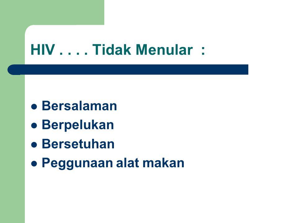 HIV.... Tidak Menular : Bersalaman Berpelukan Bersetuhan Peggunaan alat makan