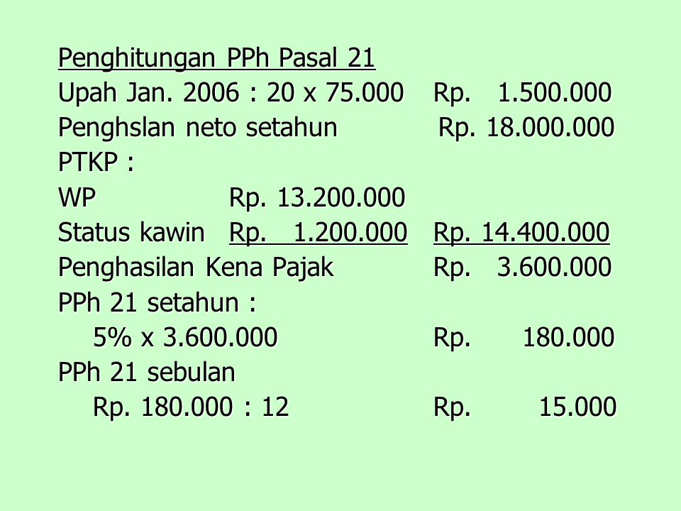 Penghitungan PPh Pasal 21 Upah Jan.2006 : 20 x 75.000Rp.