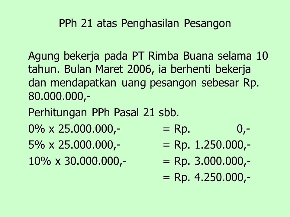 PPh 21 atas Penghasilan Pesangon Agung bekerja pada PT Rimba Buana selama 10 tahun.
