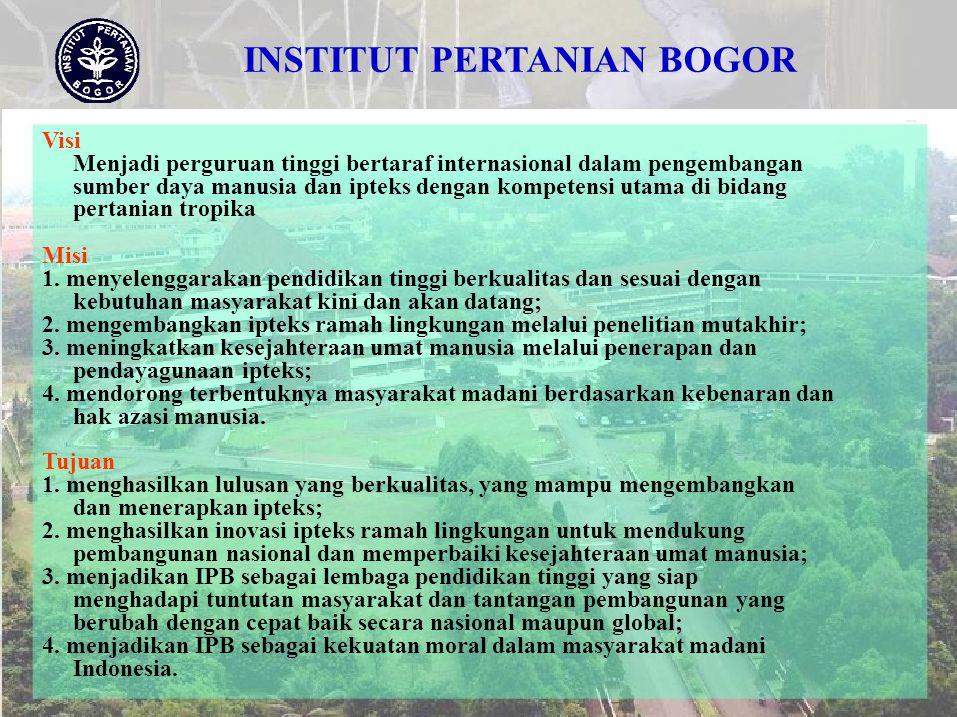 INSTITUT PERTANIAN BOGOR Visi Menjadi perguruan tinggi bertaraf internasional dalam pengembangan sumber daya manusia dan ipteks dengan kompetensi utam