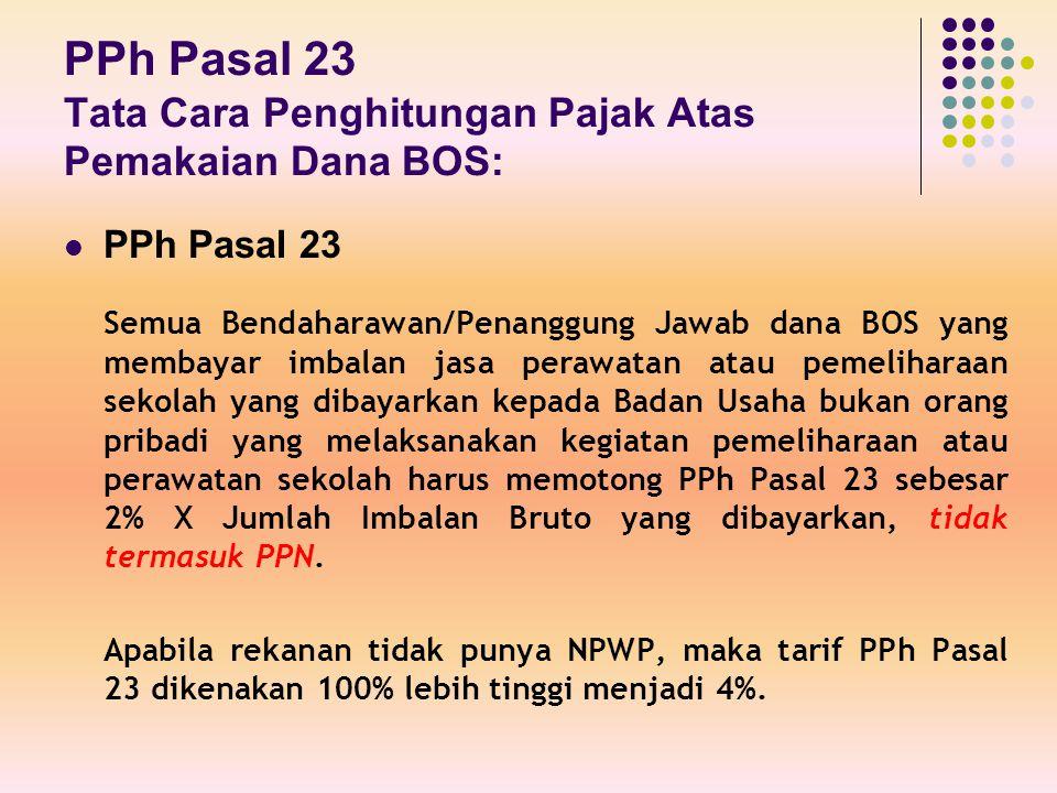 PPh Pasal 23 Tata Cara Penghitungan Pajak Atas Pemakaian Dana BOS: PPh Pasal 23 Semua Bendaharawan/Penanggung Jawab dana BOS yang membayar imbalan jas