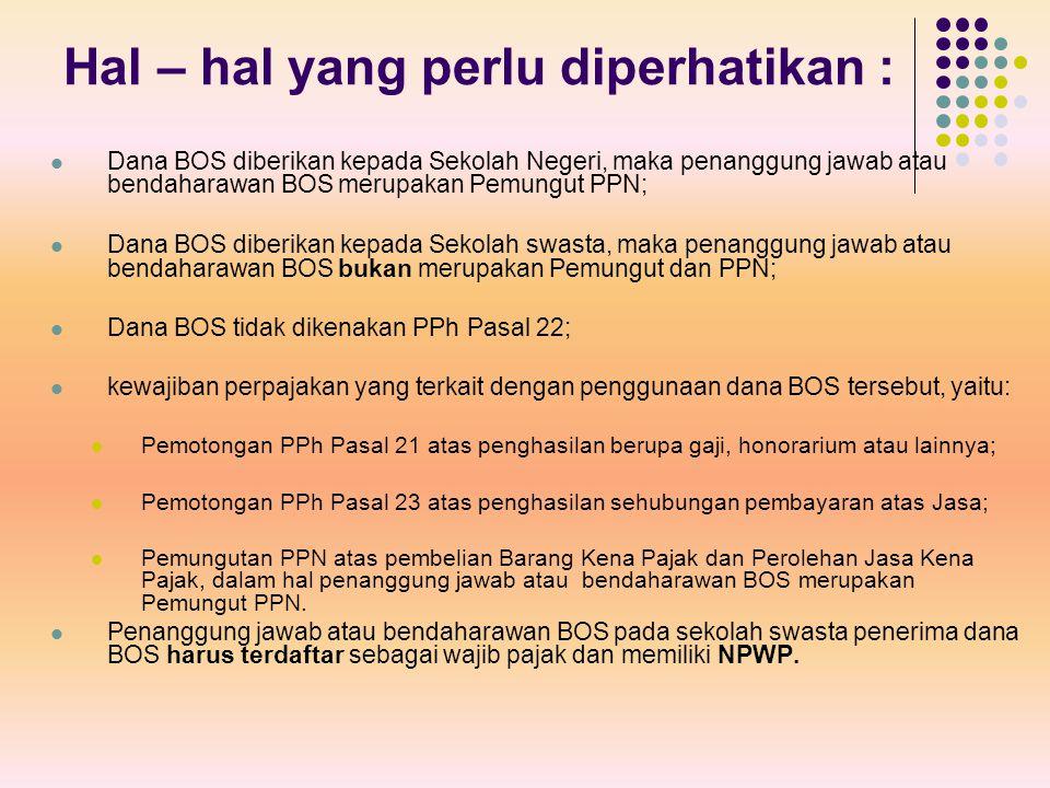 Hal – hal yang perlu diperhatikan : Dana BOS diberikan kepada Sekolah Negeri, maka penanggung jawab atau bendaharawan BOS merupakan Pemungut PPN; Dana