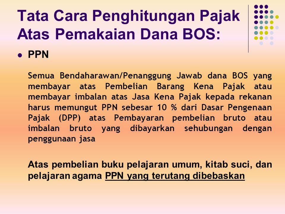 Tata Cara Penghitungan Pajak Atas Pemakaian Dana BOS: PPN Semua Bendaharawan/Penanggung Jawab dana BOS yang membayar atas Pembelian Barang Kena Pajak