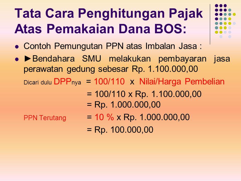 Tata Cara Penghitungan Pajak Atas Pemakaian Dana BOS: Contoh Pemungutan PPN atas Imbalan Jasa : ►Bendahara SMU melakukan pembayaran jasa perawatan ged
