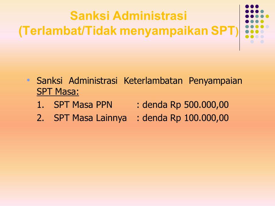 Sanksi Administrasi (Terlambat/Tidak menyampaikan SPT ) Sanksi Administrasi Keterlambatan Penyampaian SPT Masa: 1.SPT Masa PPN: denda Rp 500.000,00 2.