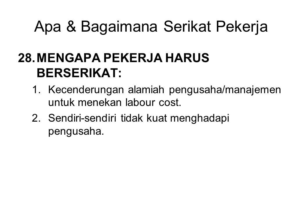 Apa & Bagaimana Serikat Pekerja 28.MENGAPA PEKERJA HARUS BERSERIKAT: 1.Kecenderungan alamiah pengusaha/manajemen untuk menekan labour cost. 2.Sendiri-