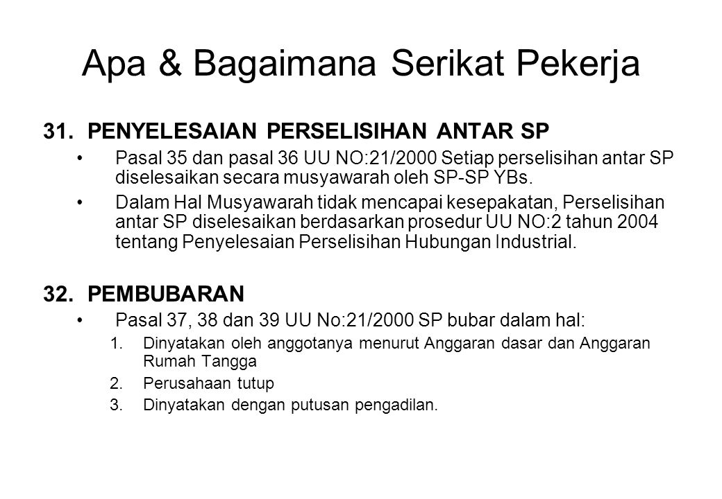 Apa & Bagaimana Serikat Pekerja 31.PENYELESAIAN PERSELISIHAN ANTAR SP Pasal 35 dan pasal 36 UU NO:21/2000 Setiap perselisihan antar SP diselesaikan secara musyawarah oleh SP-SP YBs.