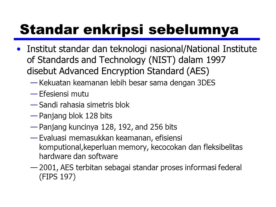 Standar enkripsi sebelumnya Institut standar dan teknologi nasional/National Institute of Standards and Technology (NIST) dalam 1997 disebut Advanced