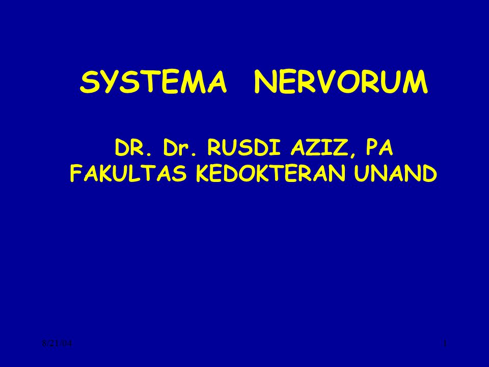 8/21/041 SYSTEMA NERVORUM DR. Dr. RUSDI AZIZ, PA FAKULTAS KEDOKTERAN UNAND