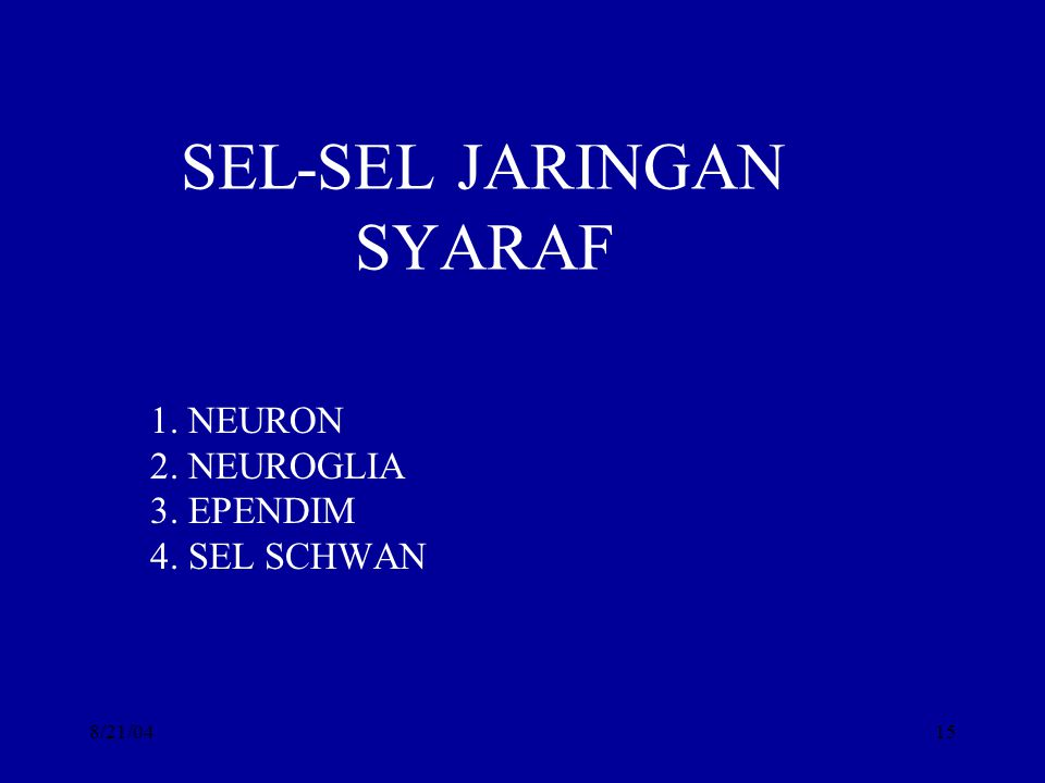 8/21/0415 SEL-SEL JARINGAN SYARAF 1. NEURON 2. NEUROGLIA 3. EPENDIM 4. SEL SCHWAN