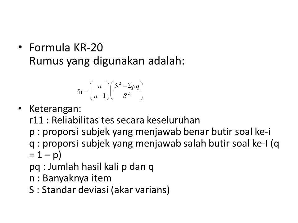 Formula KR-20 Rumus yang digunakan adalah: Keterangan: r11 : Reliabilitas tes secara keseluruhan p : proporsi subjek yang menjawab benar butir soal ke