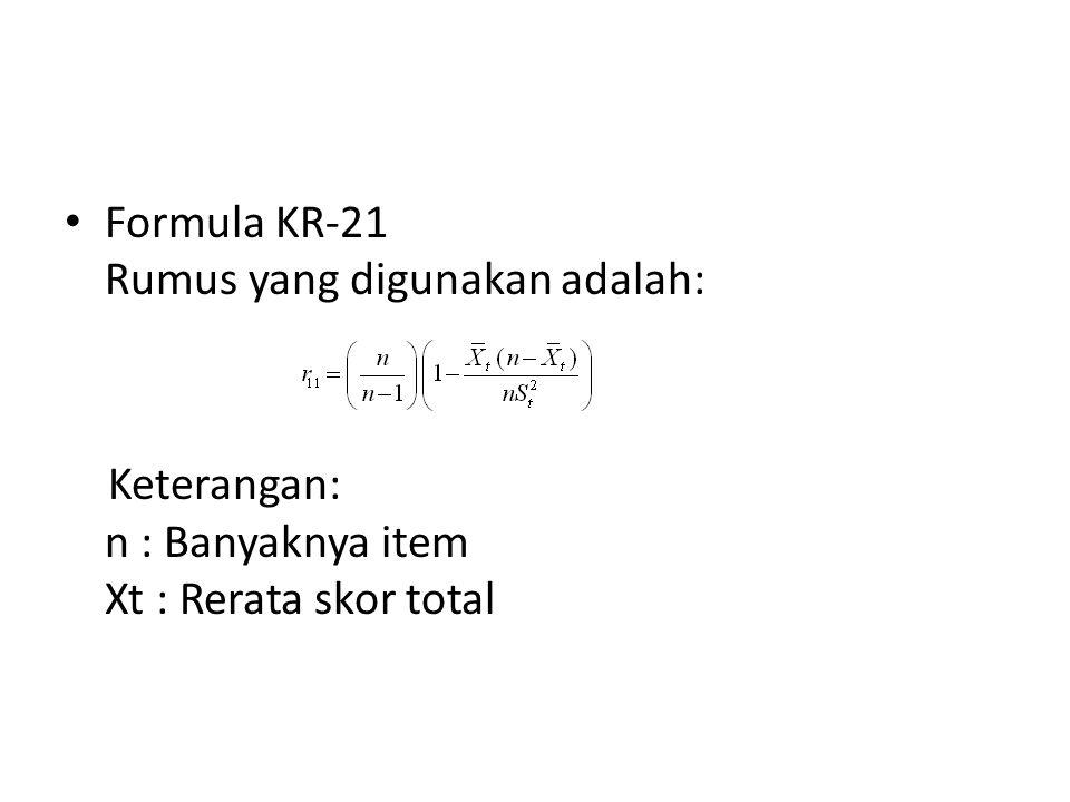 Formula KR-21 Rumus yang digunakan adalah: Keterangan: n : Banyaknya item Xt : Rerata skor total