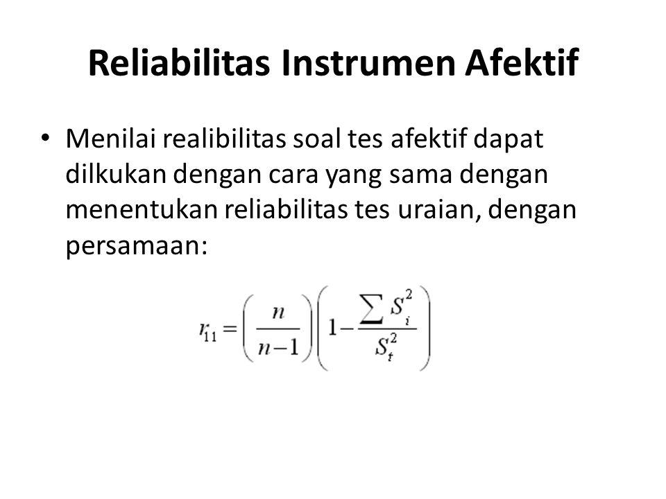 Reliabilitas Instrumen Afektif Menilai realibilitas soal tes afektif dapat dilkukan dengan cara yang sama dengan menentukan reliabilitas tes uraian, d