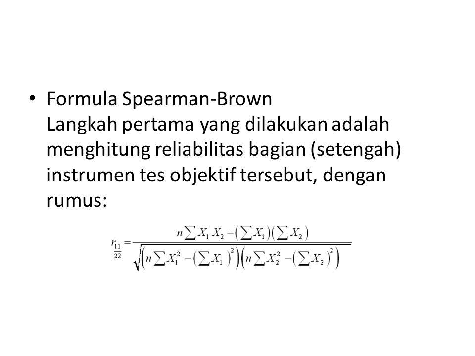 Formula Spearman-Brown Langkah pertama yang dilakukan adalah menghitung reliabilitas bagian (setengah) instrumen tes objektif tersebut, dengan rumus: