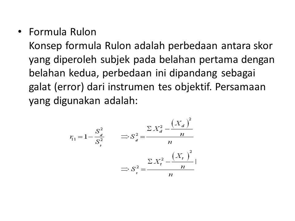 Formula Rulon Konsep formula Rulon adalah perbedaan antara skor yang diperoleh subjek pada belahan pertama dengan belahan kedua, perbedaan ini dipanda