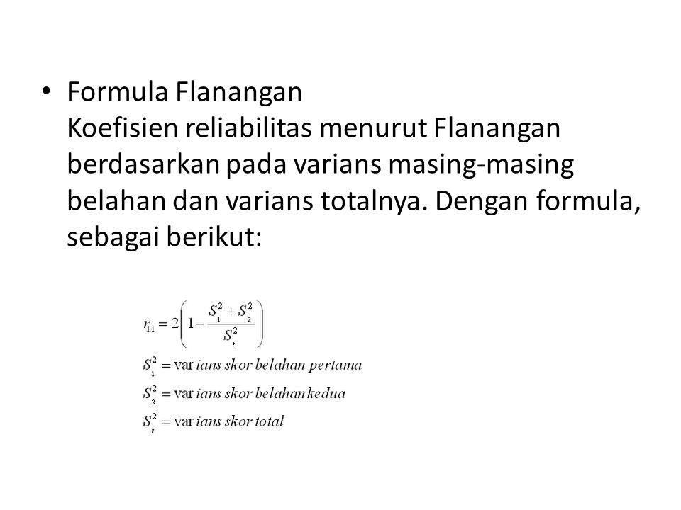 Formula Flanangan Koefisien reliabilitas menurut Flanangan berdasarkan pada varians masing-masing belahan dan varians totalnya. Dengan formula, sebaga