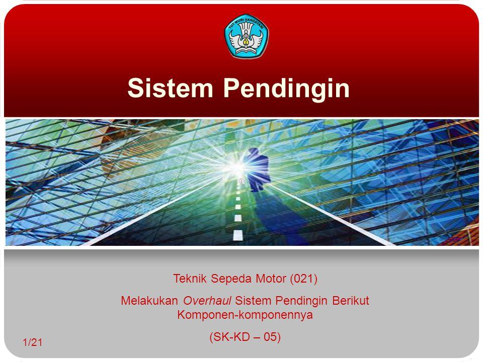 Sistem Pendingin 1/21 Teknik Sepeda Motor (021) Melakukan Overhaul Sistem Pendingin Berikut Komponen-komponennya (SK-KD – 05)
