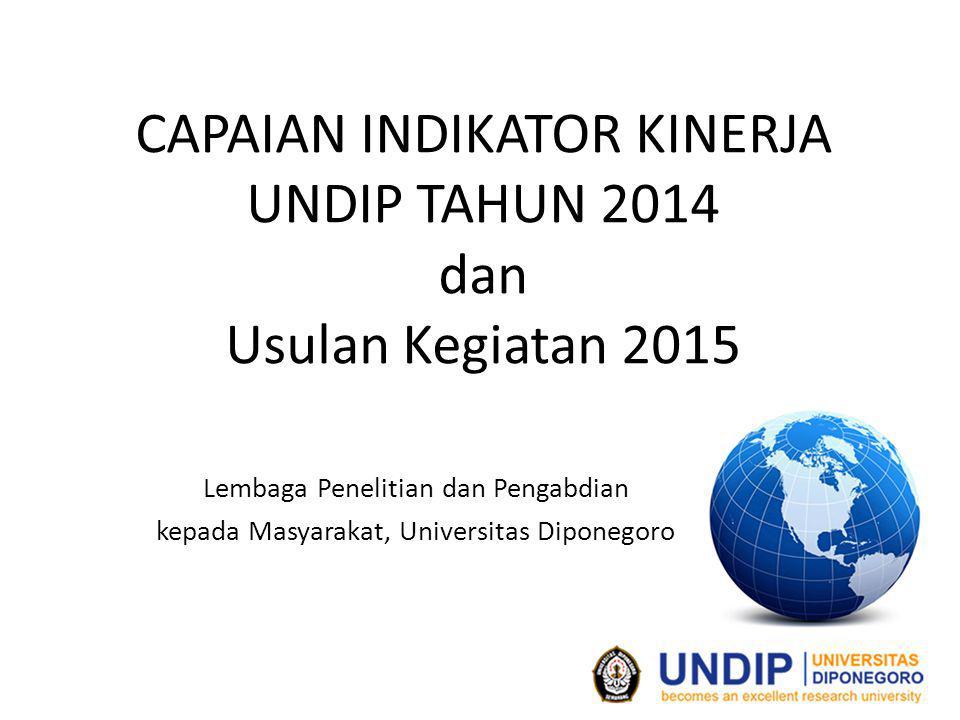 CAPAIAN INDIKATOR KINERJA UNDIP TAHUN 2014 dan Usulan Kegiatan 2015 Lembaga Penelitian dan Pengabdian kepada Masyarakat, Universitas Diponegoro