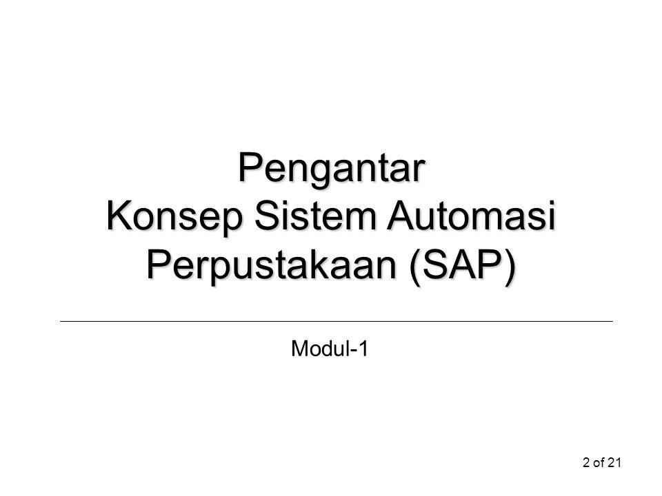 13 of 21 Tujuan Sistem Proses dan Alur Kerja inputoperation output Sistem Sumberdaya komputersoftwareSDMperalatanpersediaan komunikasi datainformasidokumentasisumberdaya keuangan Sistem Manajemen & Kepemimpinan Lingkungan Sistem Diagram Unsur-Unsur SAP