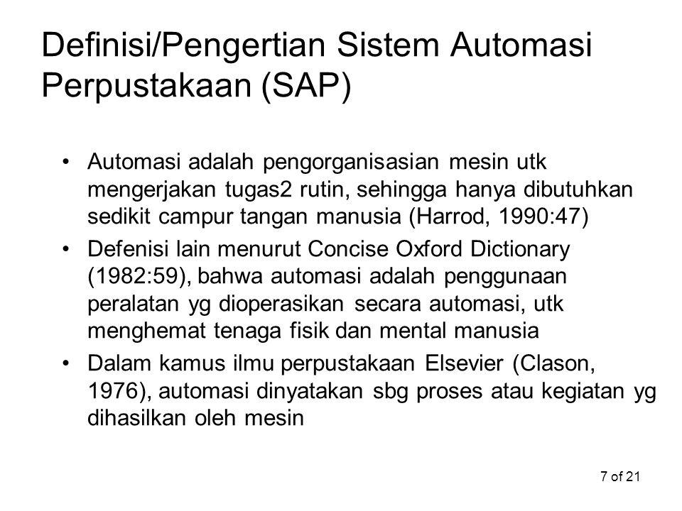 18 of 21 Penerapan SAP Allan (1986:46) mengungkapkan SAP dari segi penerapannya, dibagi atas 3 (tiga) macam yaitu: 1)Sistem automasi per bagian, 2)Sistem automasi semi terintegrasi, dan 3)Sistem terintegrasi secara penuh (fully integrated library systems).