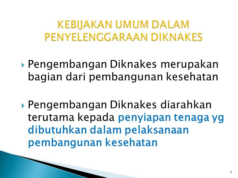  Pengembangan Diknakes merupakan bagian dari pembangunan kesehatan  Pengembangan Diknakes diarahkan terutama kepada penyiapan tenaga yg dibutuhkan d