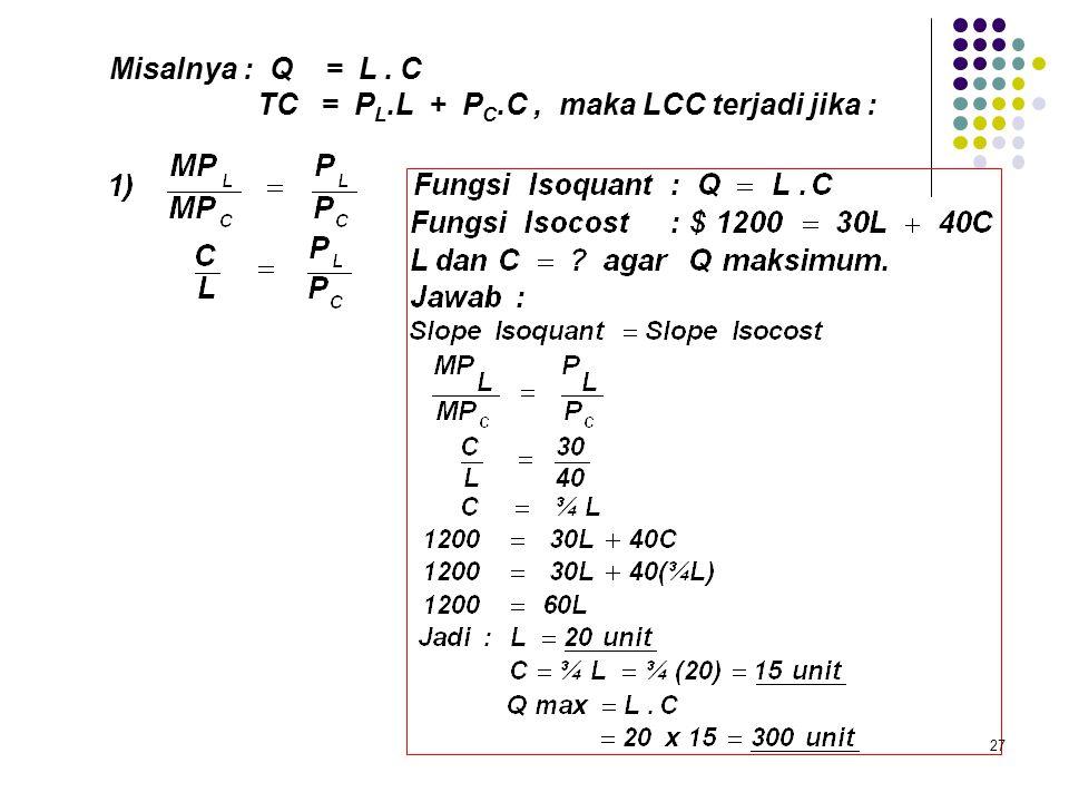 - Kondisi (Syarat) Optimasi Jadi kondisi keseimbangan produsen (Least Cost Combination) dapat dihitung dengan cara : 1) MP L / MP C = P L / P C 2) dC/