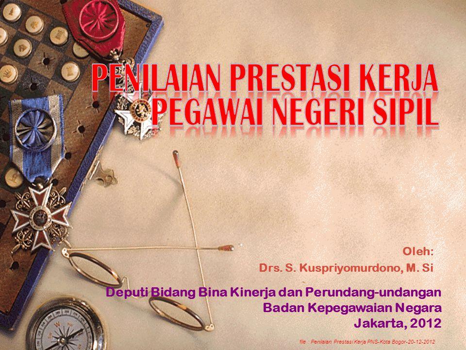 Oleh: Drs. S. Kuspriyomurdono, M. Si Deputi Bidang Bina Kinerja dan Perundang-undangan Badan Kepegawaian Negara Jakarta, 2012 file : Penilaian Prestas