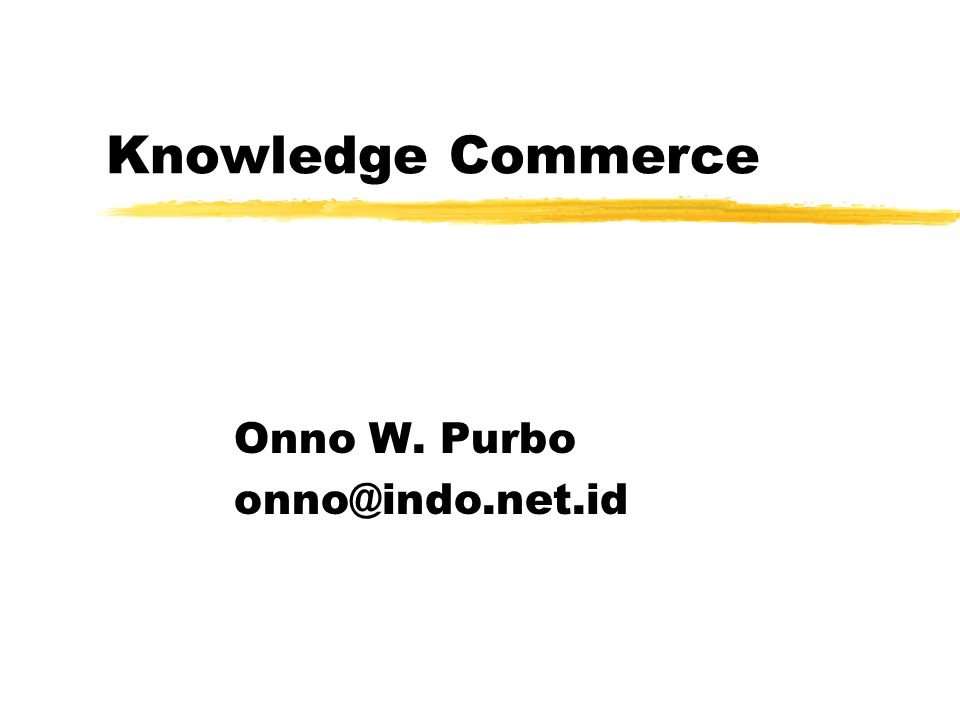 Knowledge Commerce Onno W. Purbo onno@indo.net.id